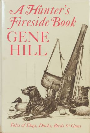 A Hunter's Fireside Book. Gene Hill.