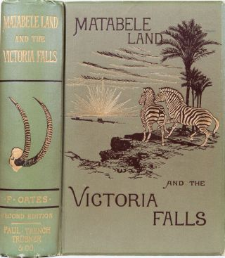 Matabeleland and the Victoria Falls. Frank Oates.