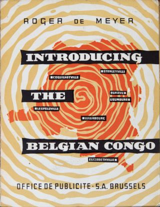 Introducing the Belgian Congo and the Ruanda-Urundi. Roger de Meyer