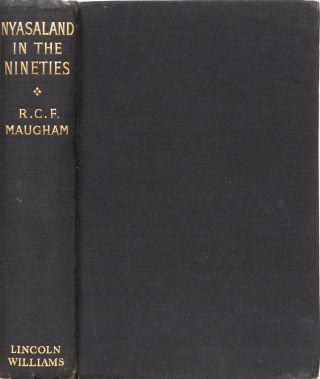 Nyasaland in the Nineties. R. C. F. Maugham.