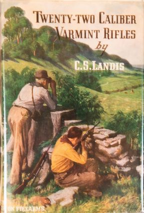 Twenty-Two Caliber Varmint Rifles. Charles Landis