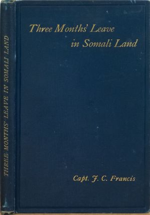 Three Months' Leave in Somaliland After Big Game. Captain John C. Francis