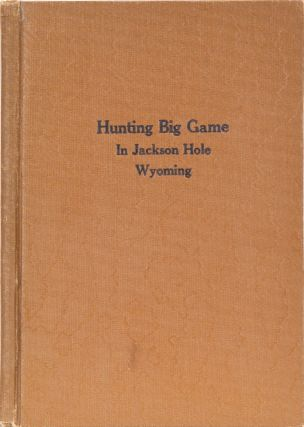 Hunting Big Game in Jackson Hole Wyoming. John B. Coleman.