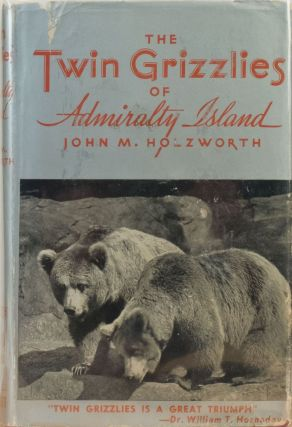 The Twin Grizzlies of Admiralty Island. John M. Holzworth.