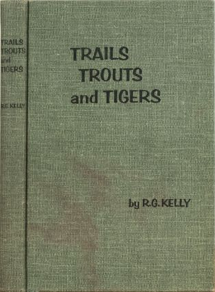 Trails Trouts and Tigers. R. G. Kelly.