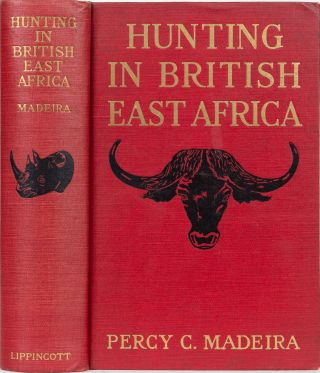 Hunting in British East Africa. Percy C. Madeira