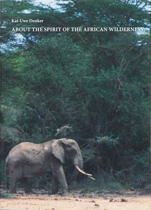 About the Spirit of the African Wilderness. Kai-Uwe Denker