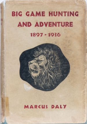 Big Game Hunting and Adventure 1897-1936. Marcus Daly