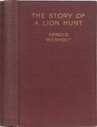 The Story of a Lion Hunt. Arnold Wienholt
