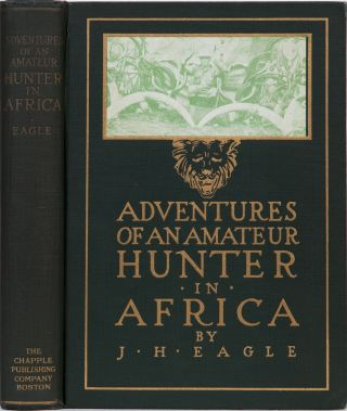 Adventures of an Amateur Hunter in Africa. J. H. Eagle
