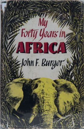 My Forty Years in Africa. John Burger