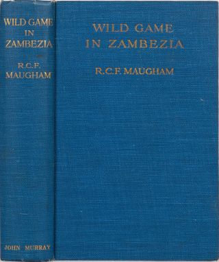 Wild Game in Zambezia. R. C. F. Maugham