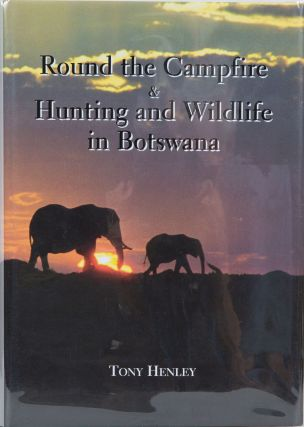 Round the Campfire and Hunting and Wildlife in Botswana. T. Henley
