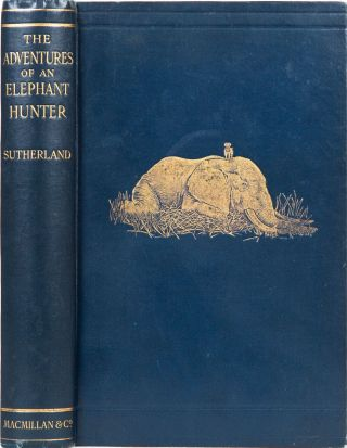 The Adventures of an Elephant Hunter. James Sutherland