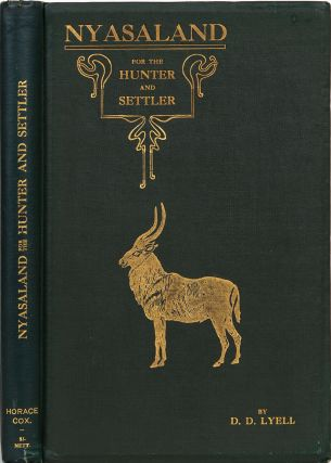 Nyasaland for the Hunter and Settler. Denis D. Lyell