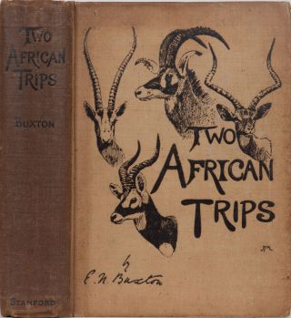 Two African Trips. E. N. Buxton