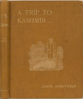 A Trip to Kashmir. James Arbuthnot