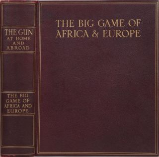 The Gun at Home and Abroad, The Big Game of Africa and Europe. F. C. Selous, Abel, Chapman, J....