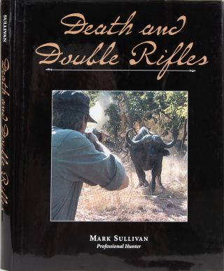 Death and Double Rifles. Mark Sullivan