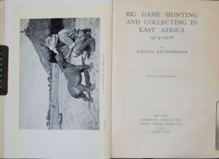 Big Game Hunting and Collecting in East Africa 1903-1926