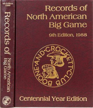 Records of North American Big Game 9th edition 1988. Boone, Crockett Club, W Nesbitt, J Reneau