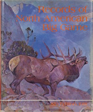 Records of North American Big Game 8th edition 1981. Boone, Nesbitt Crockett Club, W., P. Wright