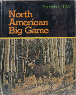 North American Big Game 7th Edition. Boone, Crockett, NRA Publications