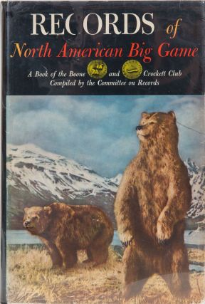 Records of North American Big Game 4th edition 1958. Boone, Webb Crockett Club, S