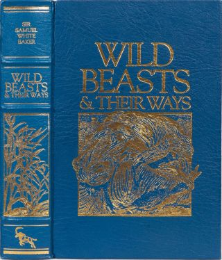 Wild Beasts and Their Ways. Samuel Baker