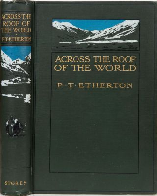 Across the Roof of the World. P. T. Etherton