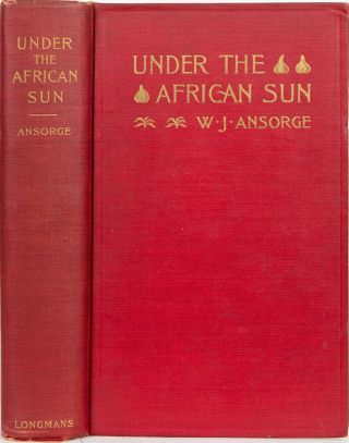 Under the African Sun. W. J. Ansorge