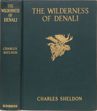 The Wilderness of Denali. Charles Sheldon