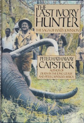 The Last Ivory Hunter. Peter Capstick