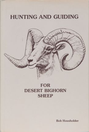 Hunting and Guiding for Desert Bighorn Sheep. Bob Housholder
