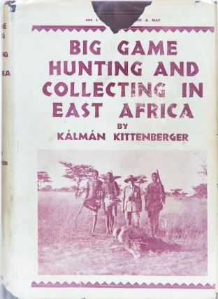 Big Game Hunting and Collecting in East Africa 1903-1926. Kalman Kittenberger