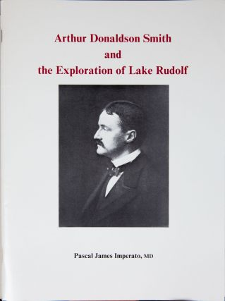 Arthur Donaldson Smith and the Exploration of Lake Rudolph. Pascal James Imperato